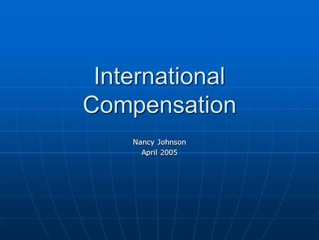International Compensation Nancy Johnson April 2005.