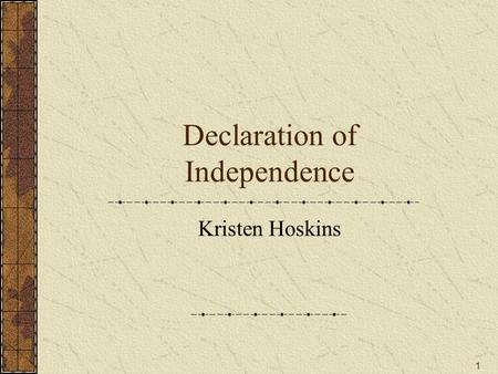1 Declaration of Independence Kristen Hoskins. 2 Introduction What is your definition of independence? Webster's dictionary defines the word independence.