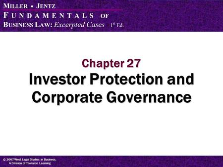 © 2007 West Legal Studies in Business, A Division of Thomson Learning Chapter 27 Investor Protection and Corporate Governance.
