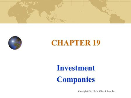 CHAPTER 19 Investment Companies Copyright© 2012 John Wiley & Sons, Inc.
