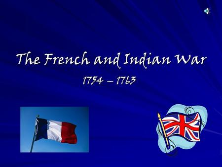 The French and Indian War 1754 – 1763 Who was Involved? France vs. England in America; they were bitter enemies French allies: –Algonquians & Hurons.