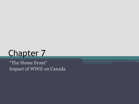 "Chapter 7 ""The Home Front"" Impact of WWII on Canada."