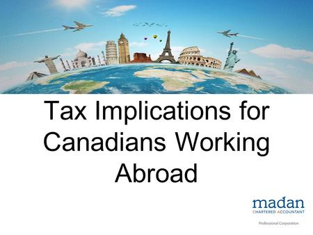 Tax Implications for Canadians Working Abroad. Canadians Working Abroad, Overseas, Outside Canada – Permanently The first thing that you need to do as.