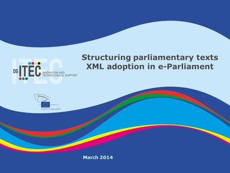 E-Parl PGB 06/06/2013 Structuring parliamentary texts XML adoption in e-Parliament March 2014.