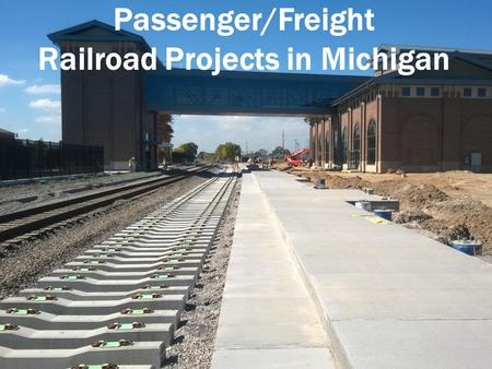Passenger/Freight Railroad Projects in Michigan. 2 Michigan Railroad Network Michigan's freight & passenger rail system is part of a multi-modal transportation.
