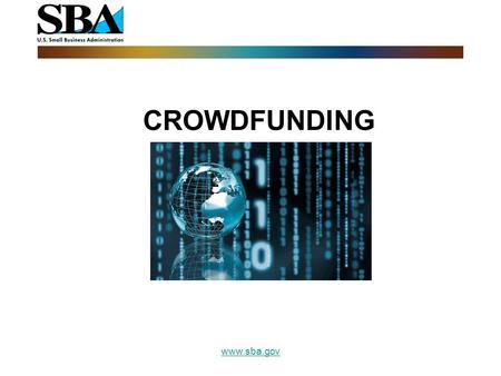 CROWDFUNDING www.sba.gov. Outline Legal Issues How to of Crowdfunding www.sba.gov.