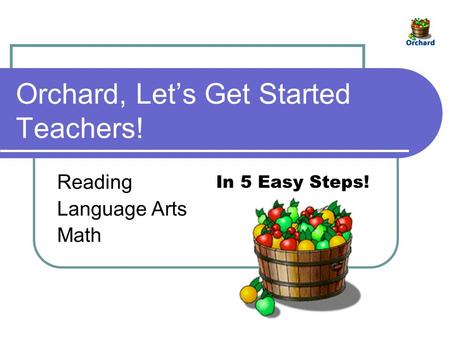 Orchard, Let's Get Started Teachers! Reading Language Arts Math In 5 Easy Steps!