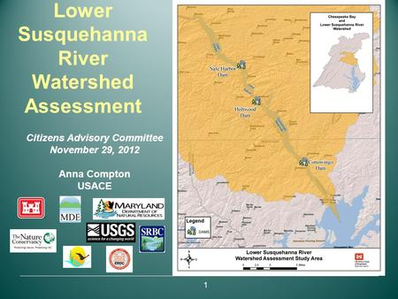 Lower Susquehanna River Watershed Assessment Citizens Advisory Committee November 29, 2012 Anna Compton USACE 1.