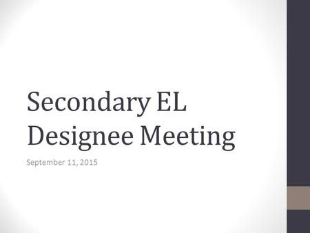 Secondary EL Designee Meeting September 11, 2015.