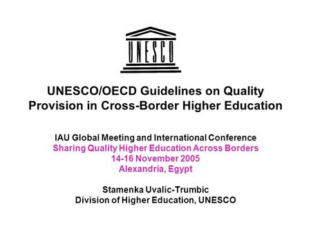 UNESCO/OECD Guidelines on Quality Provision in Cross-Border Higher Education IAU Global Meeting and International Conference Sharing Quality Higher Education.