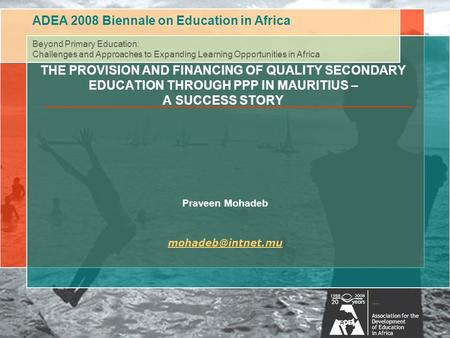 ADEA 2008 Biennale on Education in Africa Beyond Primary Education: Challenges and Approaches to Expanding Learning Opportunities in Africa Session #: