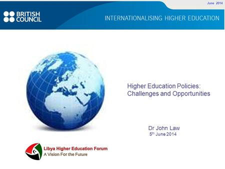 June 2014 Higher Education Policies: Challenges and Opportunities Dr John Law 5 th June 2014.