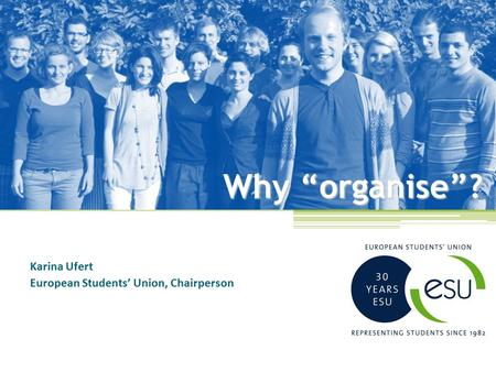 "Why ""organise""? Karina Ufert European Students' Union, Chairperson."