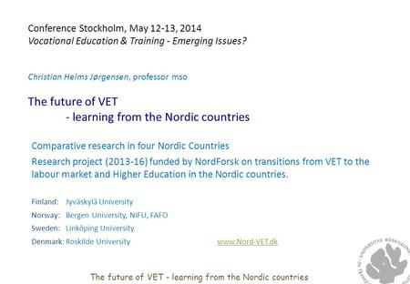 Conference Stockholm, May 12‐13, 2014 Vocational Education & Training - Emerging Issues? Christian Helms Jørgensen, professor mso The future of VET - learning.