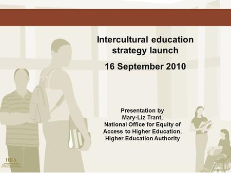 Intercultural education strategy launch 16 September 2010 Presentation by Mary-Liz Trant, National Office for Equity of Access to Higher Education, Higher.