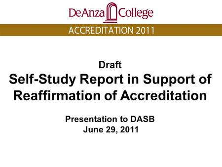 Draft Self-Study Report in Support of Reaffirmation of Accreditation Presentation to DASB June 29, 2011.