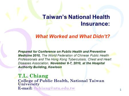 1 Taiwan's National Health Insurance: What Worked and What Didn't? Prepared for Conference on Public Health and Preventive Medicine 2010, The World Federation.