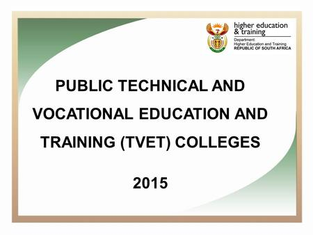 PUBLIC TECHNICAL AND VOCATIONAL EDUCATION AND TRAINING (TVET) COLLEGES 2015.