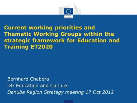 Current working priorities and Thematic Working Groups within the strategic framework for Education and Training ET2020 Bernhard Chabera DG Education and.