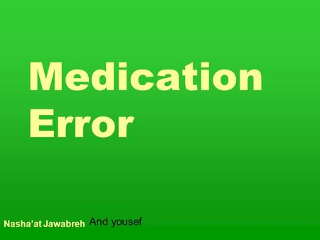 Medication Error Nasha'at Jawabreh And yousef. What is the definition of medication error ?
