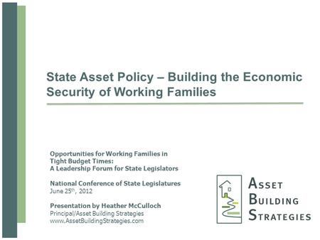 State Asset Policy – Building the Economic Security of Working Families Opportunities for Working Families in Tight Budget Times: A Leadership Forum for.