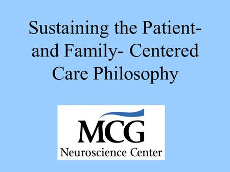 Sustaining the Patient- and Family- Centered Care Philosophy.