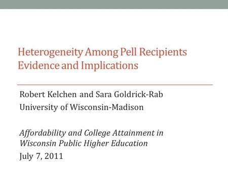 Heterogeneity Among Pell Recipients Evidence and Implications Robert Kelchen and Sara Goldrick-Rab University of Wisconsin-Madison Affordability and College.