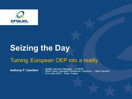 Www.efquel.org Seizing the Day Turning European OEP into a reality Anthony F. Camilleri Quality Services Manager – EFQUEL World Open Education Resources.