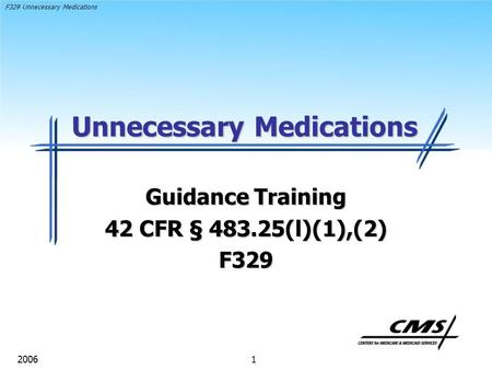 F329 Unnecessary Medications 1 2006 Unnecessary Medications Guidance Training 42 CFR § 483.25(l)(1),(2) F329.