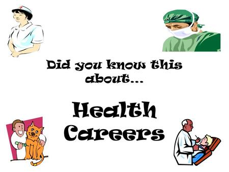 Did you know this about… Health Careers. Did you know? More choices than just nurse or doctor!! Doctors in rural areas are in high demand! People live.