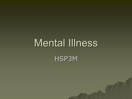 Mental Illness HSP3M. A Beautiful Mind  Discussion –Challenges/obstacles created by Nash's illness? –Why did he go off his meds?  Assignment: Type up.