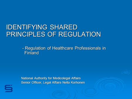 IDENTIFYING SHARED PRINCIPLES OF REGULATION IDENTIFYING SHARED PRINCIPLES OF REGULATION - Regulation of Healthcare Professionals in Finland - Regulation.