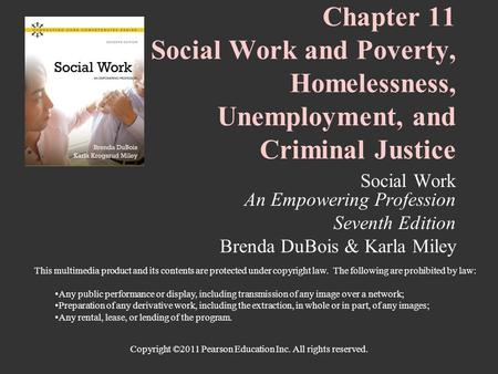 Copyright ©2011 Pearson Education Inc. All rights reserved. Chapter 11 Social Work and Poverty, Homelessness, Unemployment, and Criminal Justice Social.