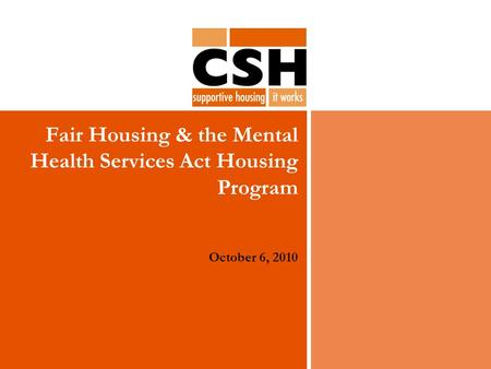 Fair Housing & the Mental Health Services Act Housing Program October 6, 2010.