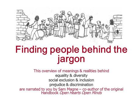 Finding people behind the jargon This overview of meanings & realities behind equality & diversity social exclusion & inclusion prejudice & discrimination.