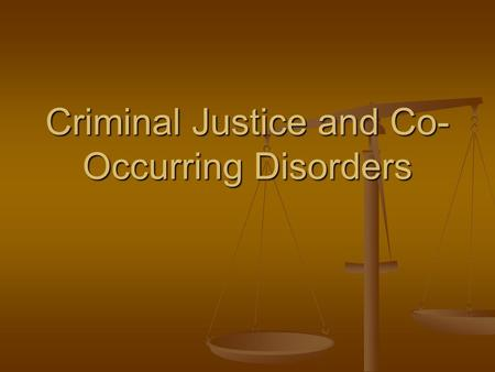 Criminal Justice and Co- Occurring Disorders. The Situation 42-52% of people with serious m.i. have been arrested at least once. 42-52% of people with.