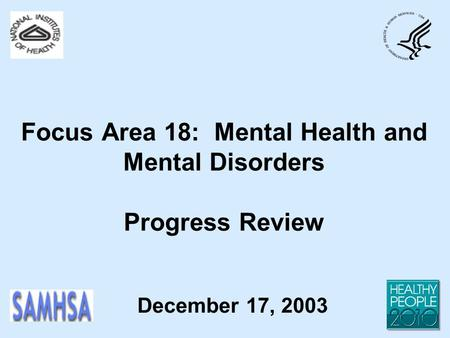 Focus Area 18: Mental Health and Mental Disorders Progress Review December 17, 2003.