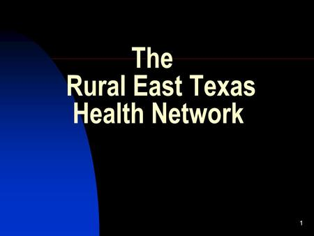1 The Rural East Texas Health Network. Who we are: Anne Bondesen – Project Director for the Rural East Texas Health Network David Cozadd – Director of.