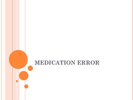 MEDICATION ERROR PURPOSE / POLICY Purpose: To provide a process for identifying, reporting, and reviewing medication errors Policy: Any med error will.