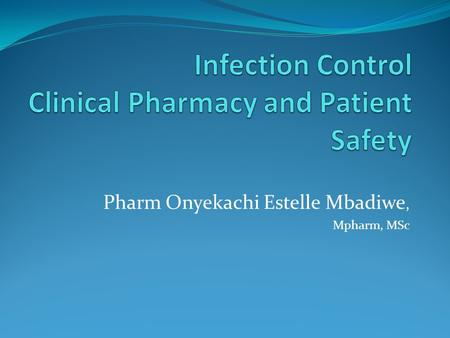 Pharm Onyekachi Estelle Mbadiwe, Mpharm, MSc. Summary Clinical Pharmacy Clinical Pharmacy & Infection Control Infection Control Committee Antimicrobial.