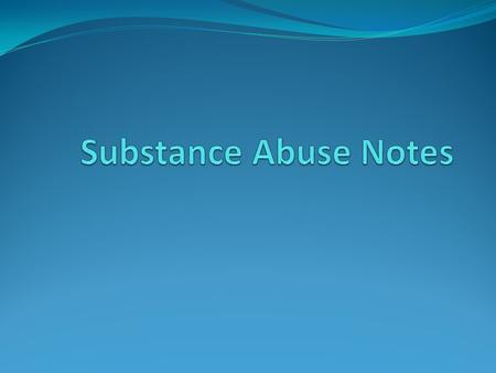 Definitions: Substance Abuse: Use of a substance that causes physical and psychological addiction. Addiction: Short-term benefits but long-term destruction.