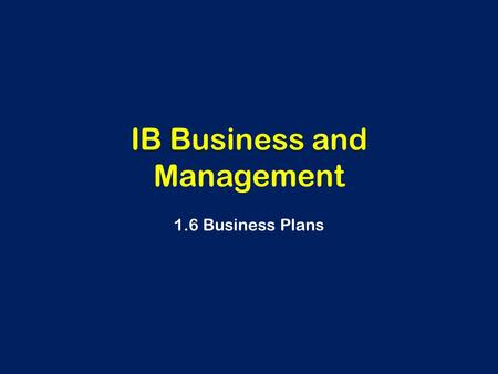 IB Business and Management 1.6 Business Plans. Learning Outcomes Analyse the importance of the importance of the information in the business plan to different.