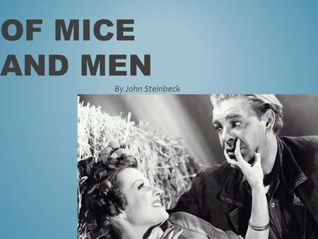 OF MICE AND MEN By John Steinbeck. JOHN STEINBECK Born in Salinas, California in 1902. His most famous books were written in the 1930s & 1940s and are.