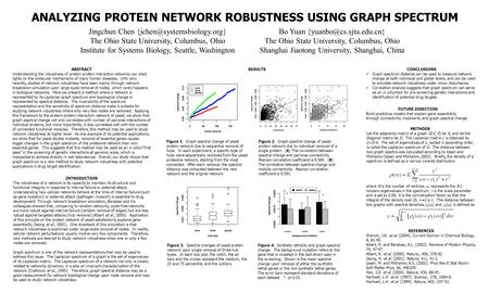 ANALYZING PROTEIN NETWORK ROBUSTNESS USING GRAPH SPECTRUM Jingchun Chen The Ohio State University, Columbus, Ohio Institute.
