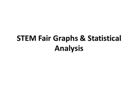 STEM Fair Graphs & Statistical Analysis. Objectives: – Today I will be able to: Construct an appropriate graph for my STEM fair data Evaluate the statistical.