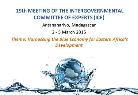 19th MEETING OF THE INTERGOVERNMENTAL COMMITTEE OF EXPERTS (ICE) Antananarivo, Madagascar 2 ‐ 5 March 2015 Theme: Harnessing the Blue Economy for Eastern.