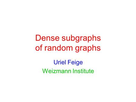 Dense subgraphs of random graphs Uriel Feige Weizmann Institute.
