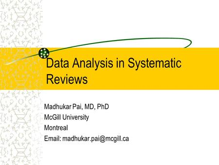 Data Analysis in Systematic Reviews Madhukar Pai, MD, PhD McGill University Montreal