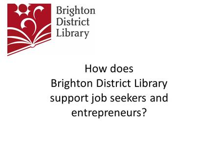 How does Brighton District Library support job seekers and entrepreneurs?