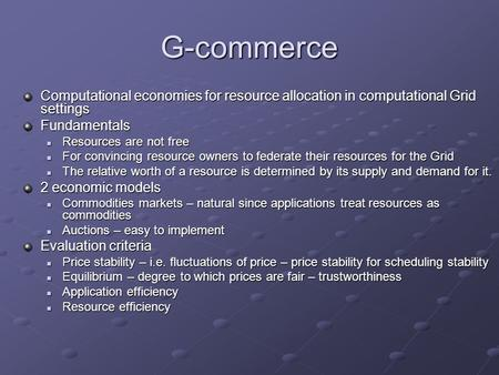 G-commerce Computational economies for resource allocation in computational Grid settings Fundamentals Resources are not free Resources are not free For.